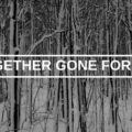 Is together gone forever