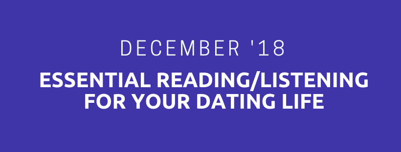 Essential Reading/Listening For Your Dating Life – December '18