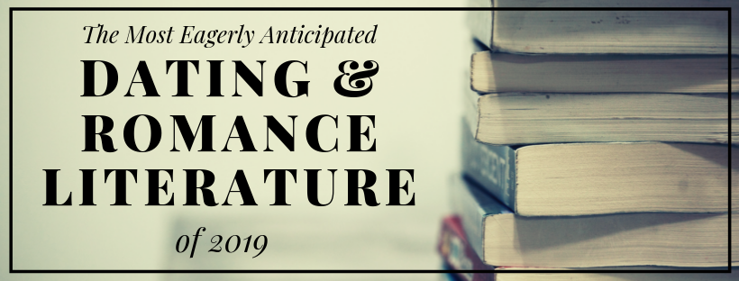 The Most Eagerly Anticipated Dating & Romance Literature of 2019 [Part 1]