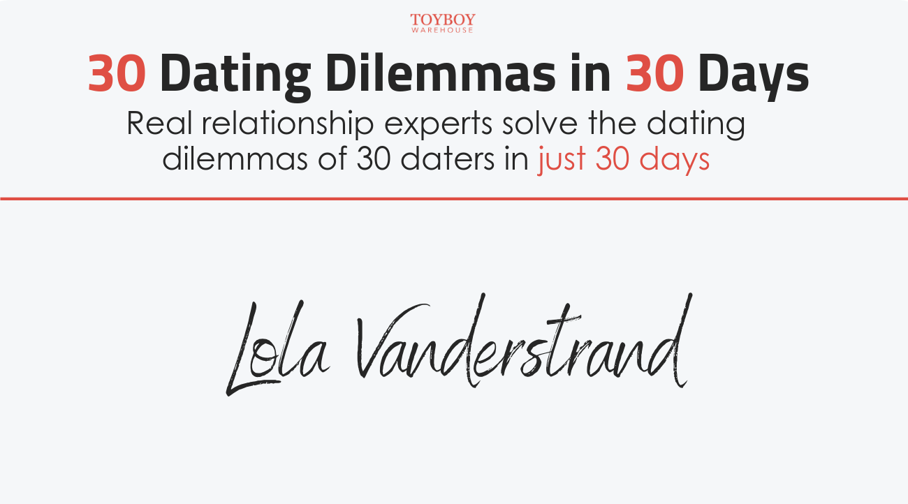 30 Dating Dilemmas in 30 Days – Lola Vanderstrand