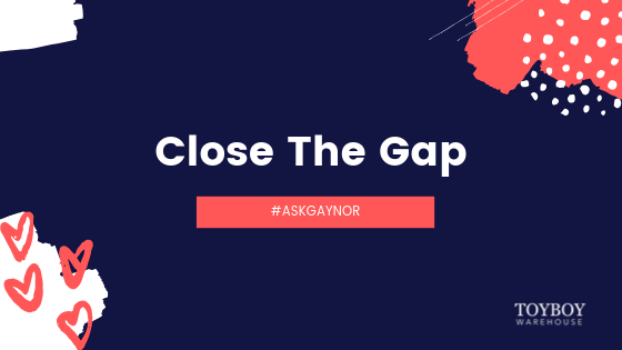 Close The Gap – #AskGaynor