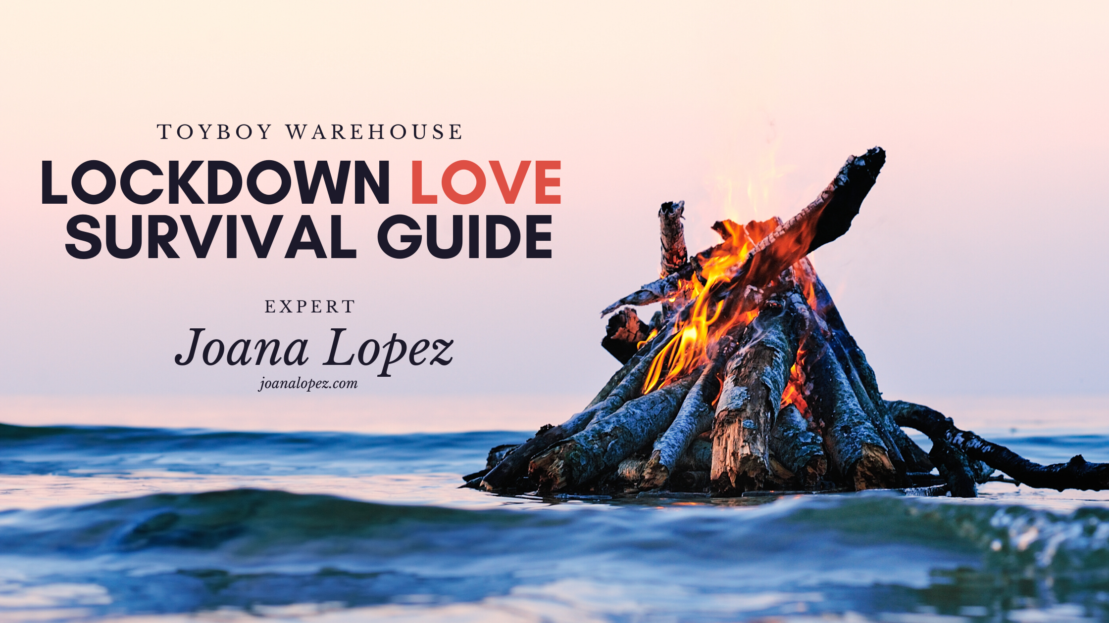 Lockdown Love Survival Guide – Expert: Joana Lopez